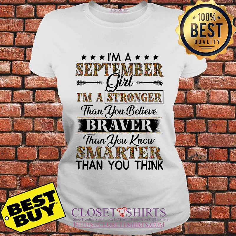 I'm a september girl i'm a stronger than you believe braver than you know smarter than you think s V-neck