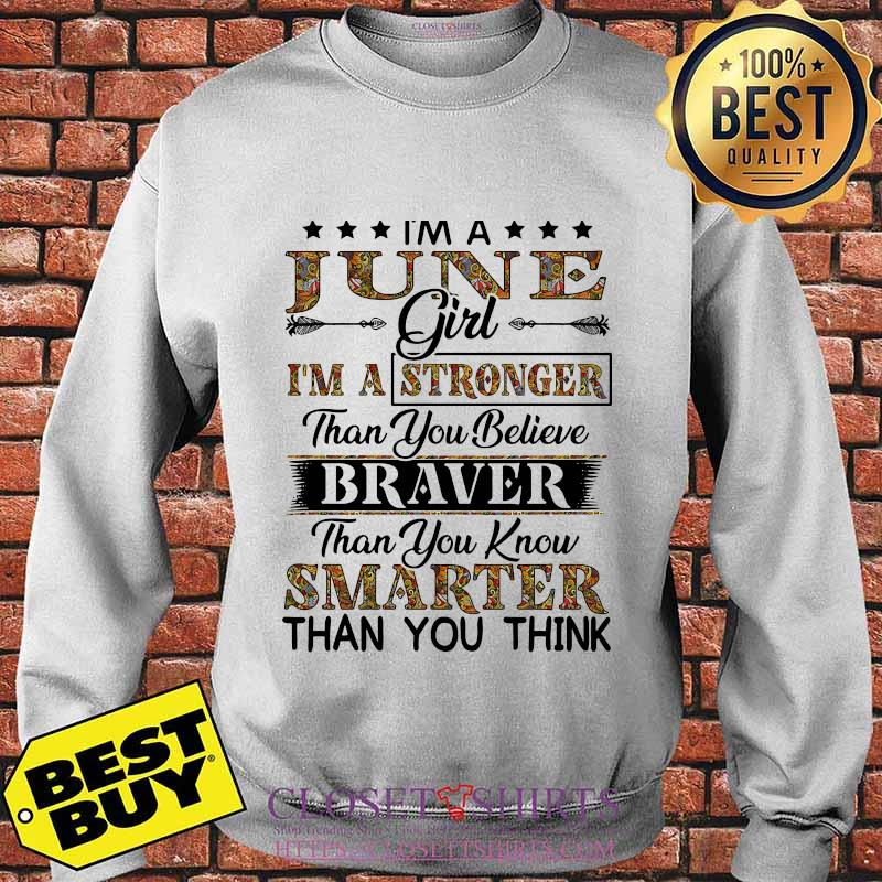 I'm a june girl i'm a stronger than you believe braver than you know smarter than you think s Sweater