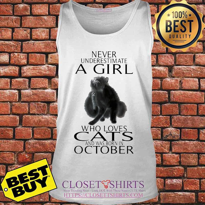 Never underestimate a girl who loves cats and was born in october s Tank top