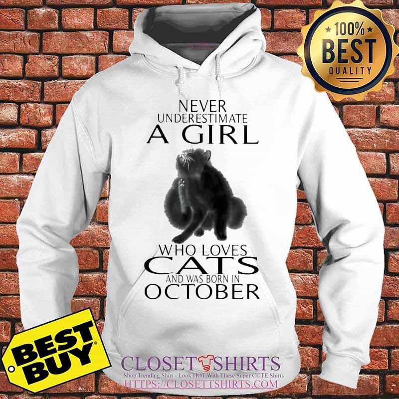 Never underestimate a girl who loves cats and was born in october s Hoodie