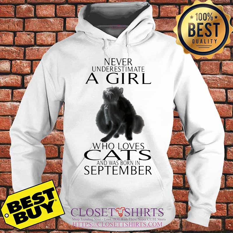 Never underestimate a girl who loves cats and was born in september s Hoodie