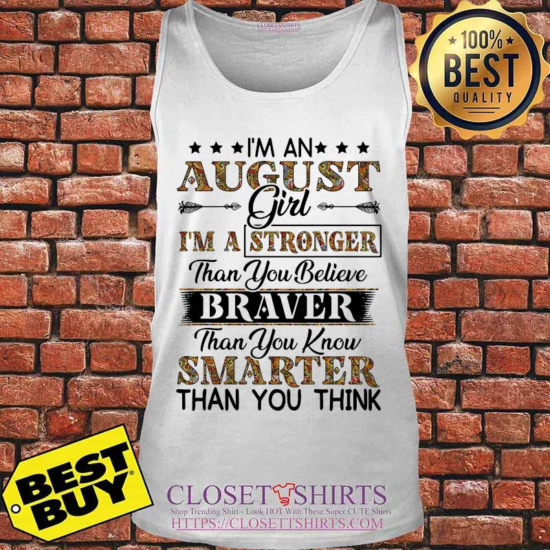I'm an august girl i'm a stronger than you believe braver than you know smarter than you think s Tank top