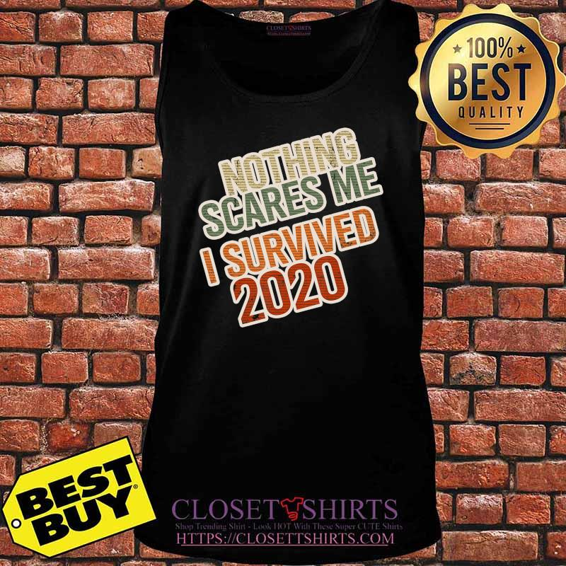 Distressed I Survived 2020 Nothing Scares Me T-Shirt Tank top