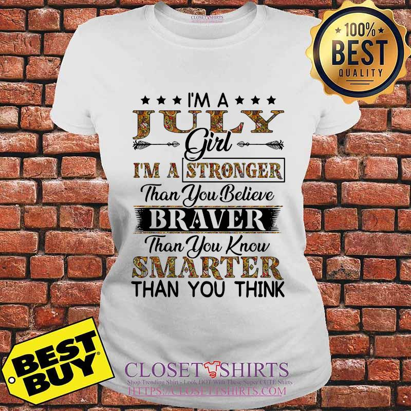 I'm a july girl i'm a stronger than you believe braver than you know smarter than you think s V-neck