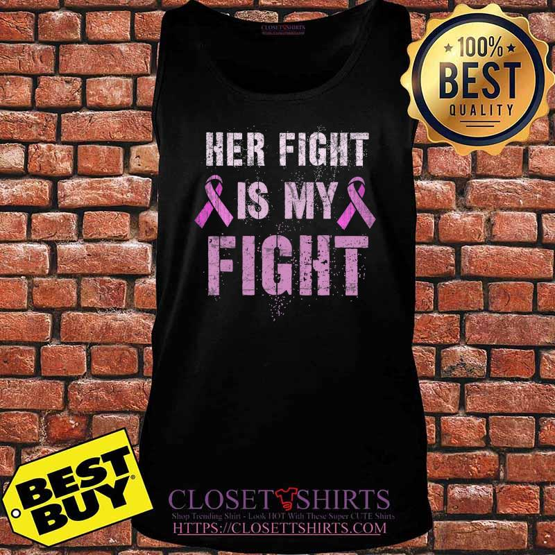 Breast Cancer Awareness Her Tough Fight Is My Fight Too T-Shirt Tank top