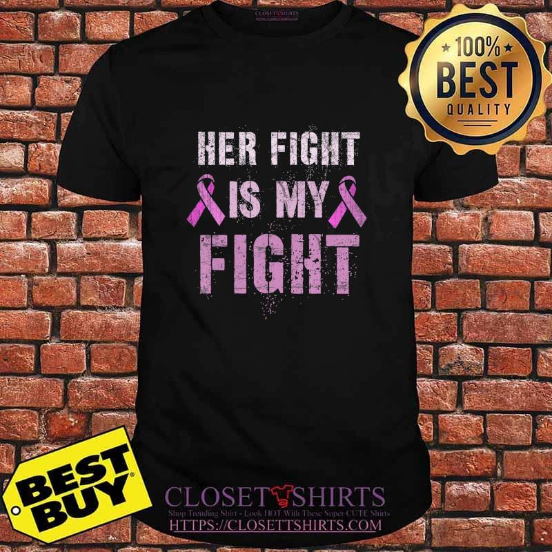 Breast Cancer Awareness Her Tough Fight Is My Fight Too T-Shirt