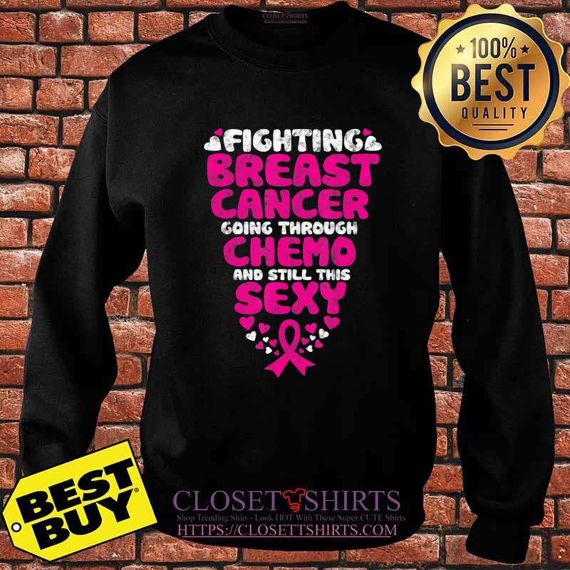 Fighting Breast Cancer Going Through Chemo Still Sexy Ribbon T-Shirt Sweater