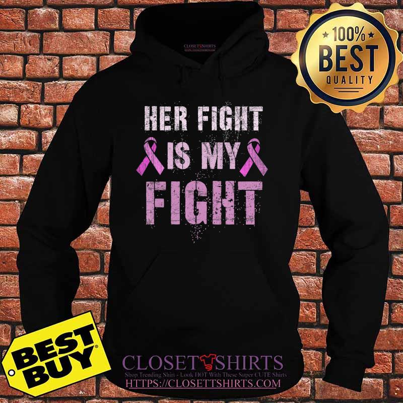 Breast Cancer Awareness Her Tough Fight Is My Fight Too T-Shirt Hoodie