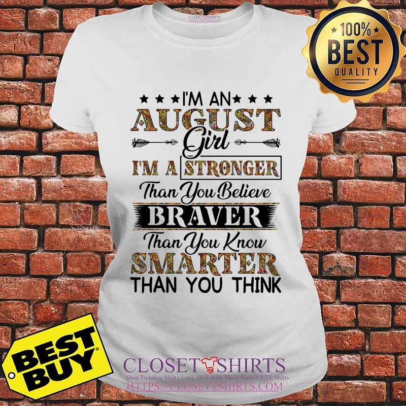 I'm an august girl i'm a stronger than you believe braver than you know smarter than you think s V-neck