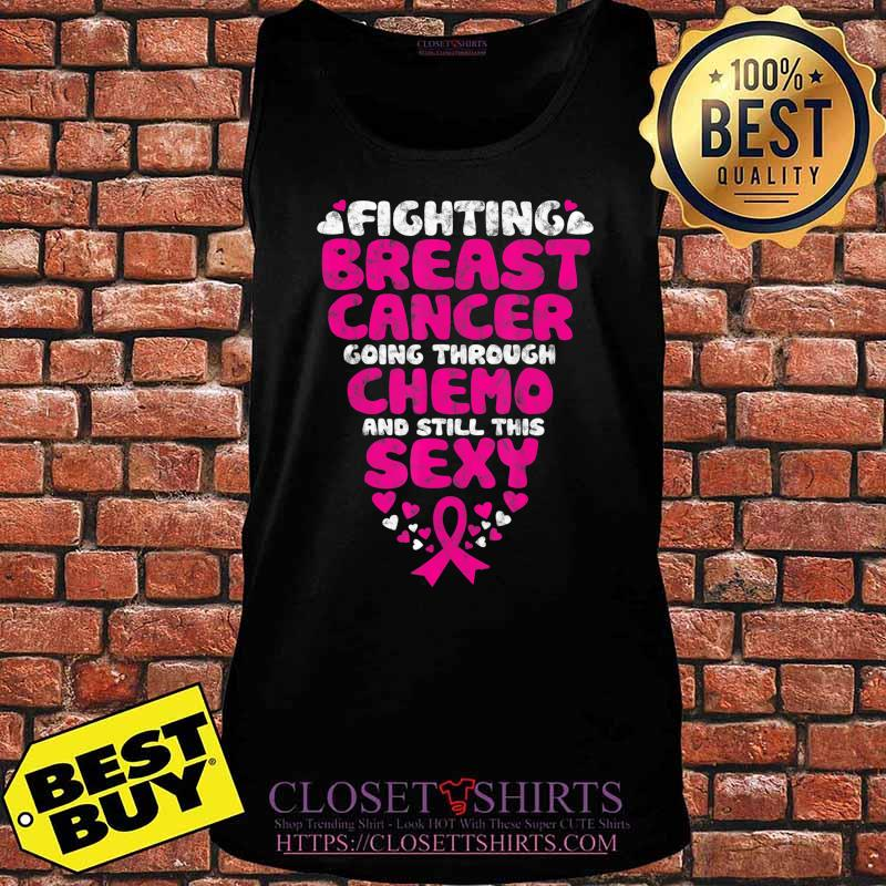 Fighting Breast Cancer Going Through Chemo Still Sexy Ribbon T-Shirt Tank top