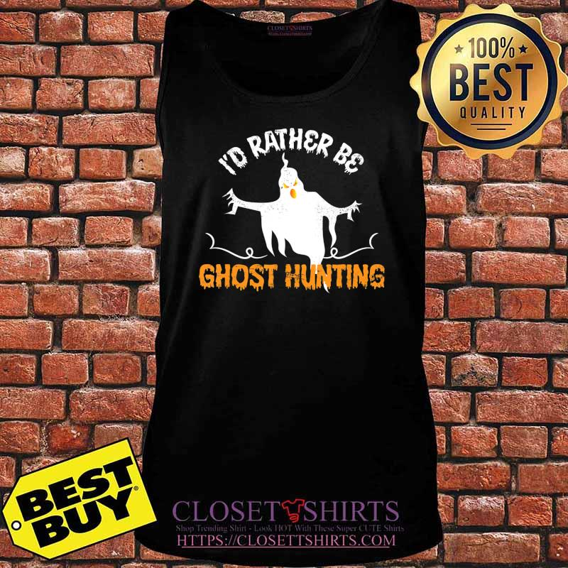 Funny Id Rather Be Ghost Hunting Ghoul Gift Spooky Halloween T-Shirt Tank top