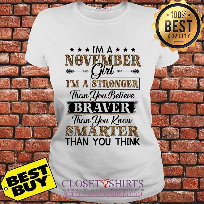 I'm a november girl i'm a stronger than you believe braver than you know smarter than you think s V-neck