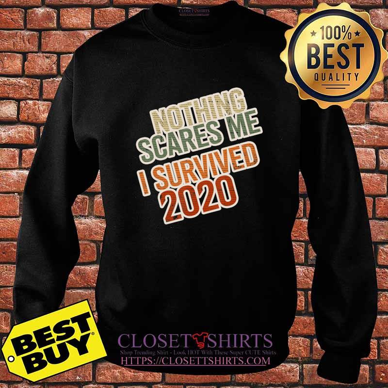 Distressed I Survived 2020 Nothing Scares Me T-Shirt Sweater