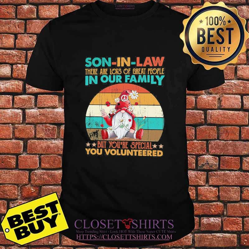 Son-in-law there are lost of great people in our family but you're special you volunteered shirt xmas vintage shirt