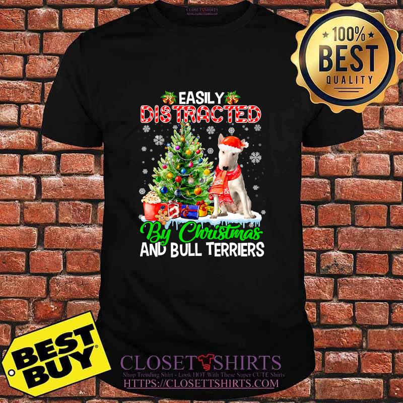 Easily distracted by christmas and bull terriers xmas shirt