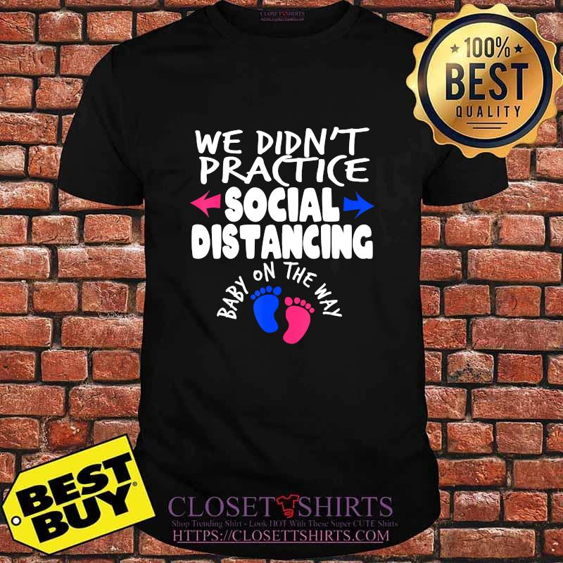 We didn't practice social distancing baby on the way pregnancy reveal announcement shirt
