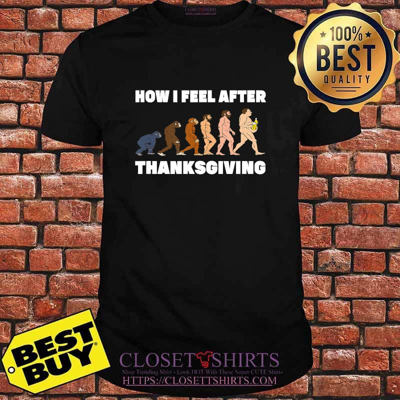 How i feel after thanksgiving evolution people with beer shirt