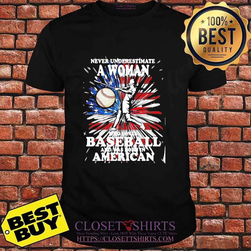 Never Underestimate A Woman Who Loves Baseball And Was Born In American Flag Shirt