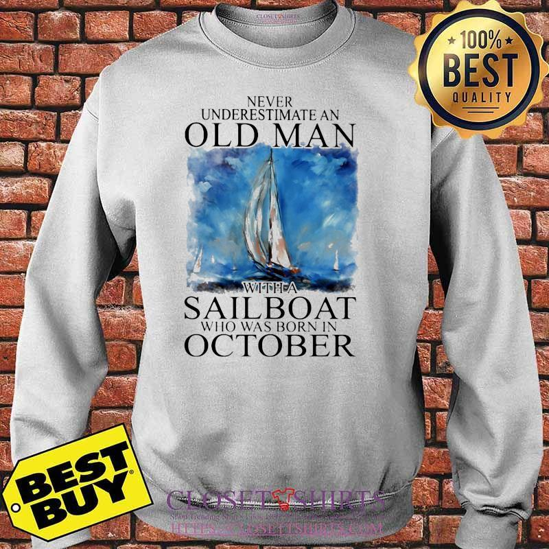 Never Underestimate An Old Man With A Sailboat Who Was Born In October Shirt Sweater