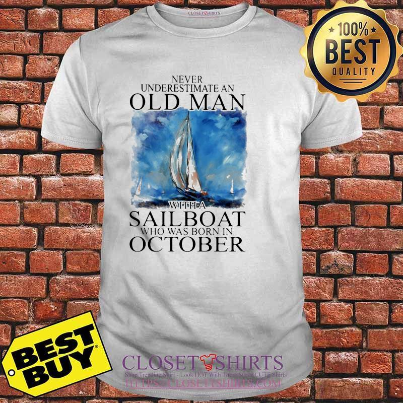 Never Underestimate An Old Man With A Sailboat Who Was Born In October Shirt