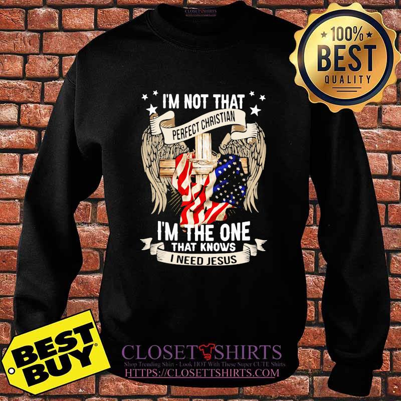 I'm Not That Perfect Christian I'm The One That Knows I Need Jesus Eagles American Flag Shirt Sweater