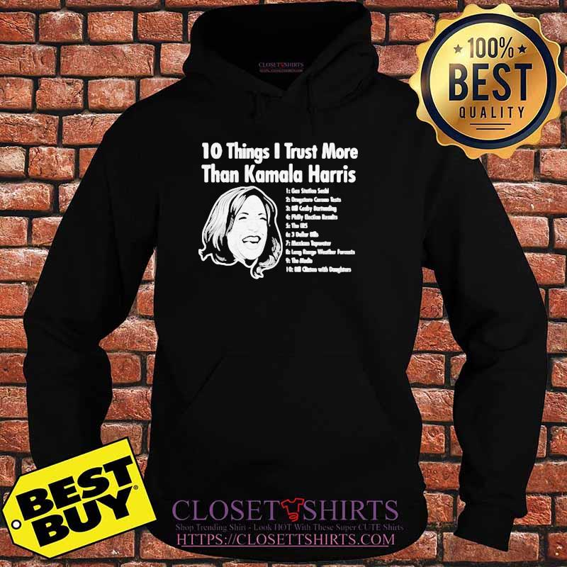 10 Things I Trust More Than Kamala Harris President Shirt Hoodie