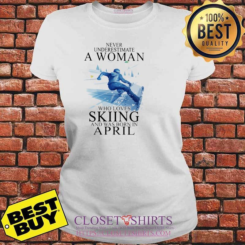 Never Underestimate A Woman Who Loves Skiing And Was Born In April Shirt V-neck