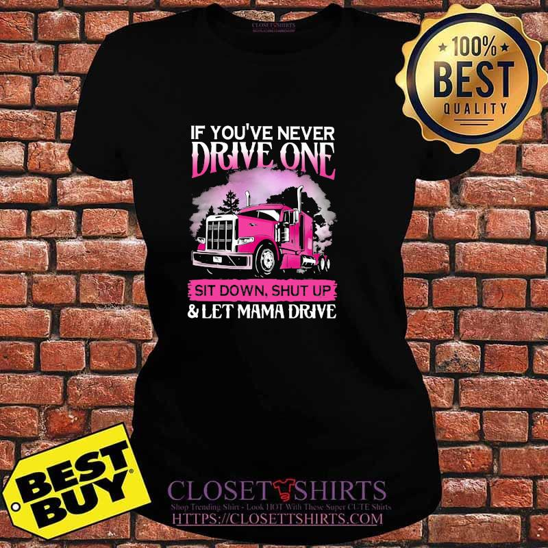 If You're Never Drive One Sit Down Shut Up Let Mama Drive Trucker Shirt V-neck