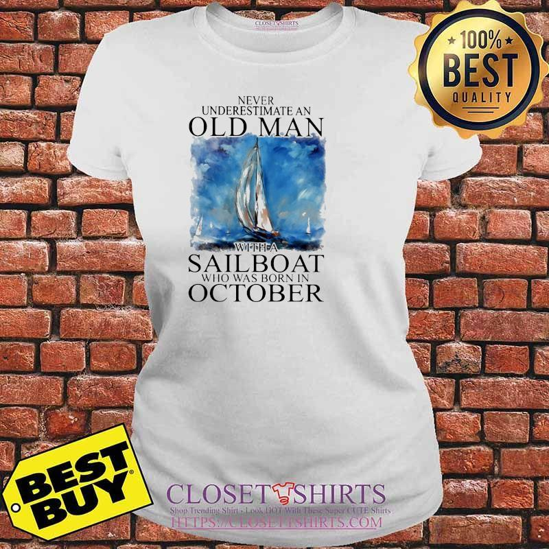Never Underestimate An Old Man With A Sailboat Who Was Born In October Shirt V-neck