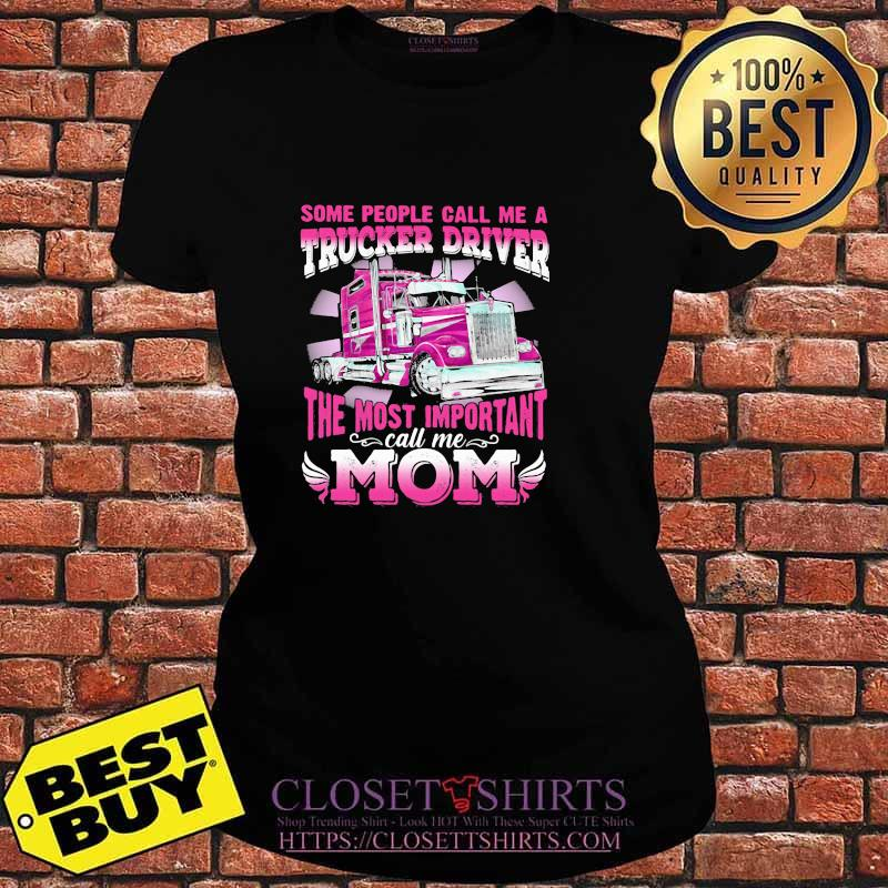 Some People Call Me A Trucker Driver The Most Important Mom Shirt V-neck