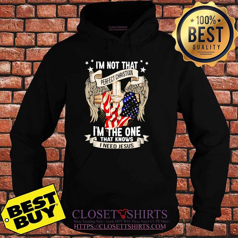 I'm Not That Perfect Christian I'm The One That Knows I Need Jesus Eagles American Flag Shirt Hoodie
