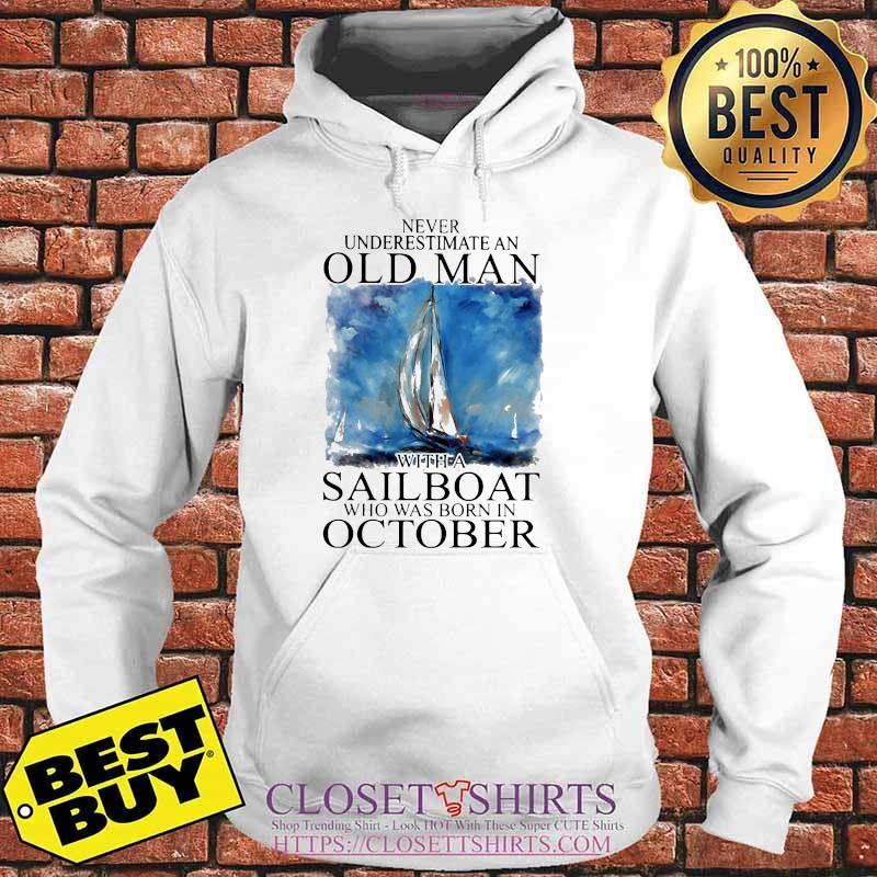Never Underestimate An Old Man With A Sailboat Who Was Born In October Shirt Hoodie