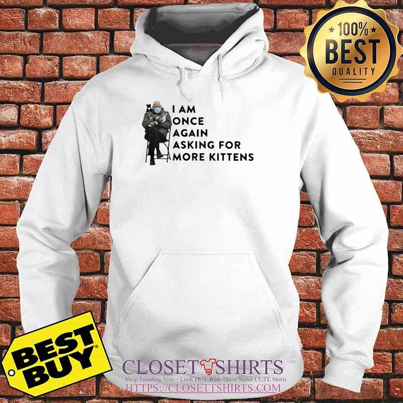 I Am Once Again Asking For More Kittens Ola Man Wear Mask Shirt Hoodie