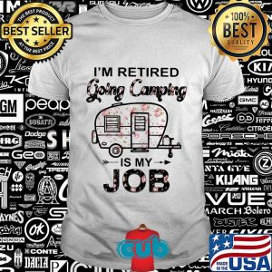 flower i m retired going camping is my job shirt Unisex 300x300 - Cubtee shop - Trending and funny Merchandise shop in the USA