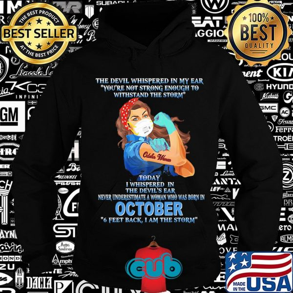 October woman the devil whispered in my ear you're not strong enough to withstand the storm mask covid-19 shirt