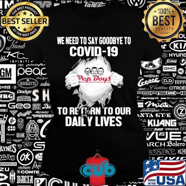 Pep boys we need to say goodbye to covid-19 to return to our daily lives hands shirt