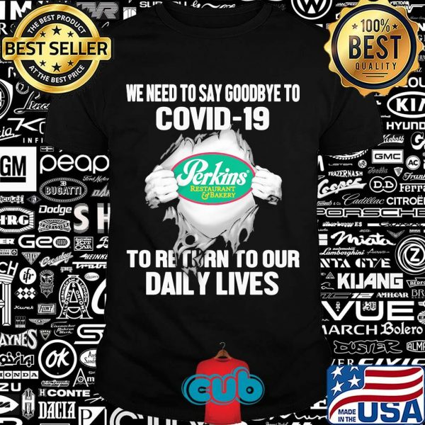 Perkins restaurant and bakery we need to say goodbye to covid-19 to return to our daily lives hands shirt