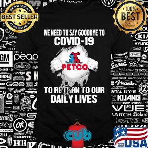 Petco we need to say goodbye to covid-19 to return to our daily lives hands shirt