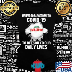 Pizza papa john's we need to say goodbye to covid-19 to return to our daily lives hands s Ladies tee