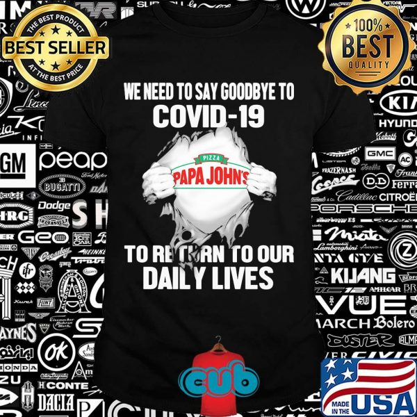 Pizza papa john's we need to say goodbye to covid-19 to return to our daily lives hands shirt