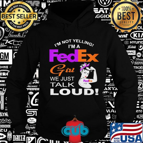 Strong woman i'm not yelling i'm a fedex girl we just talk loud shirt