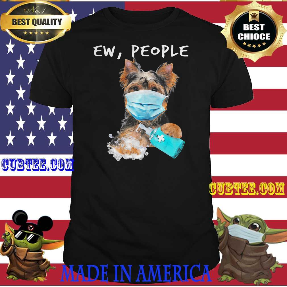 e550425f yorkshire terrier ew people dog wearing a face mask t shirt - Cubtee shop - Trending and funny Merchandise shop in the USA
