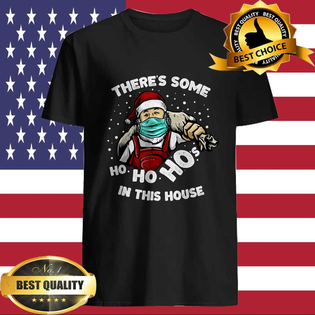 There's Some Ho Ho Hos in This House Funny Santa with a Mask T-Shirt