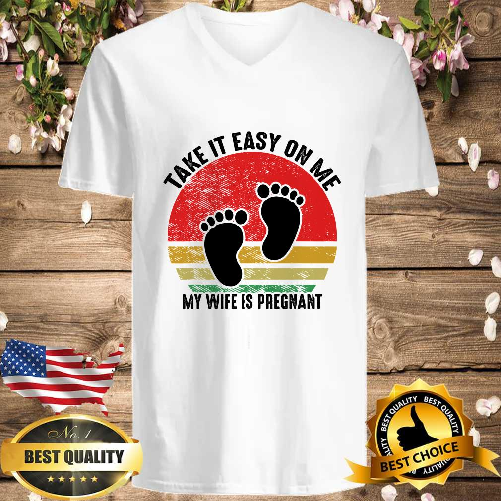 Take It Easy On Me My Wife Is Pregnant Retro Vintage New Dad funny shirt
