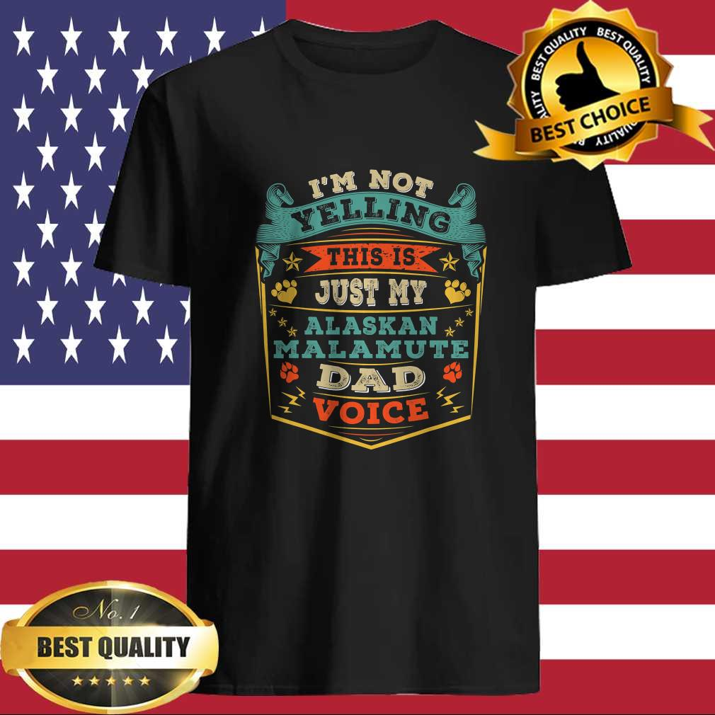 e24bac4f im not yelling this is just my alaskan malamute dad gift t shirt - Cubtee shop - Trending and funny Merchandise shop in the USA