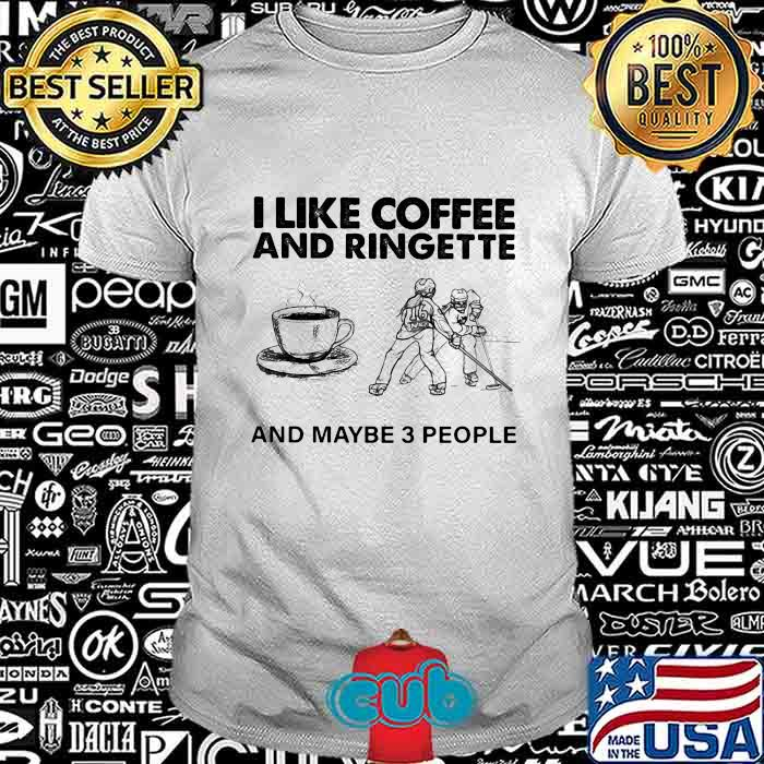 I Like Coffee And Ringette And Maybe 3 People Shirt