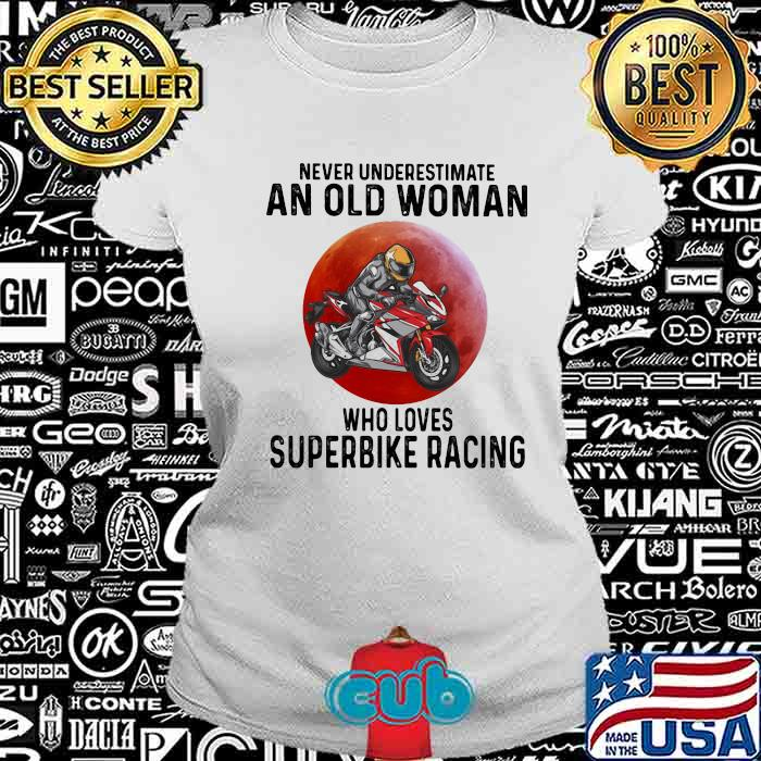 Never Underestimate An Old Woman Who Loves Superbike Racing The Moon Shirt