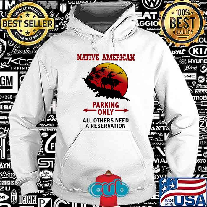 Native American Parking Only All Others Need A Reservation Sunset Shirt