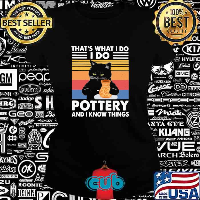 That;s What I Do I Do Pottery And I Know Things Cat Draw Vintage Shirt