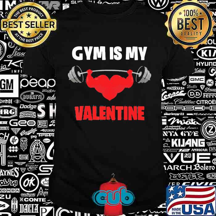 Gym Is My Valentine Weight Lifting Shirt